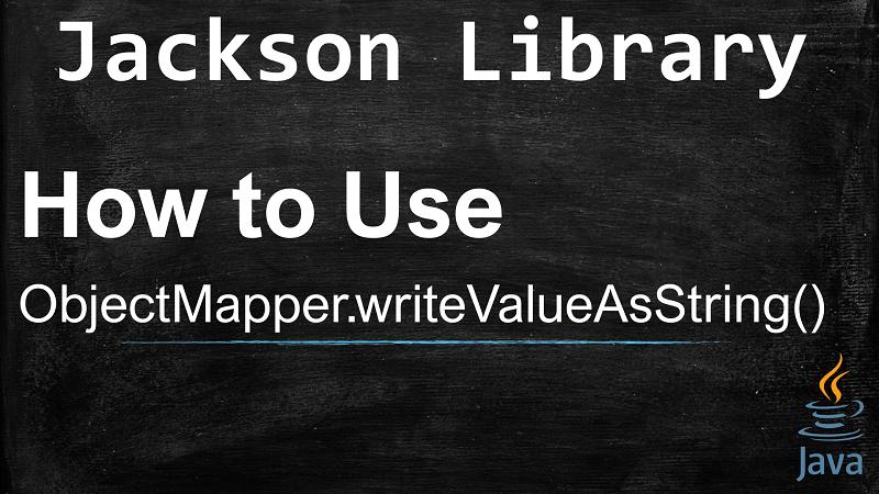 Serializes Java object into JSON string using ObjectMapper.writeValueAsString() with Jackson