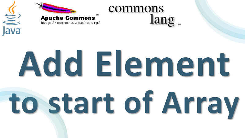 Java Add Element at the beginning of Array using Apache Commons Lang