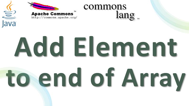 Java Add Element at the end of Array using Apache Commons Lang