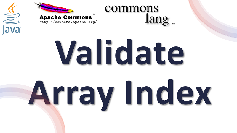 Java Check an Array Index is valid using Apache Commons Lang