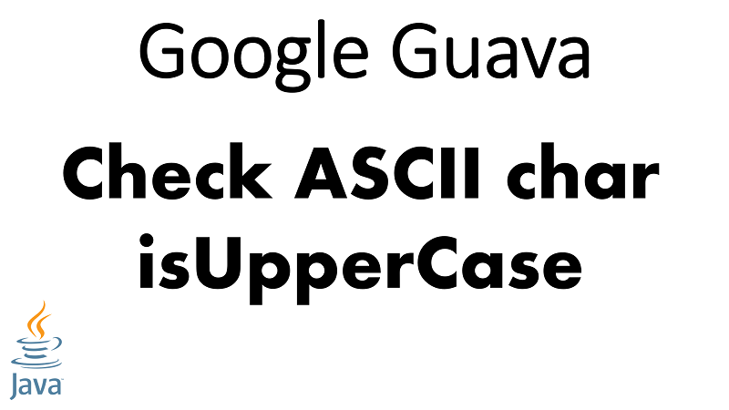 Java Check ASCII Character is UPPERCASE using Google Guava