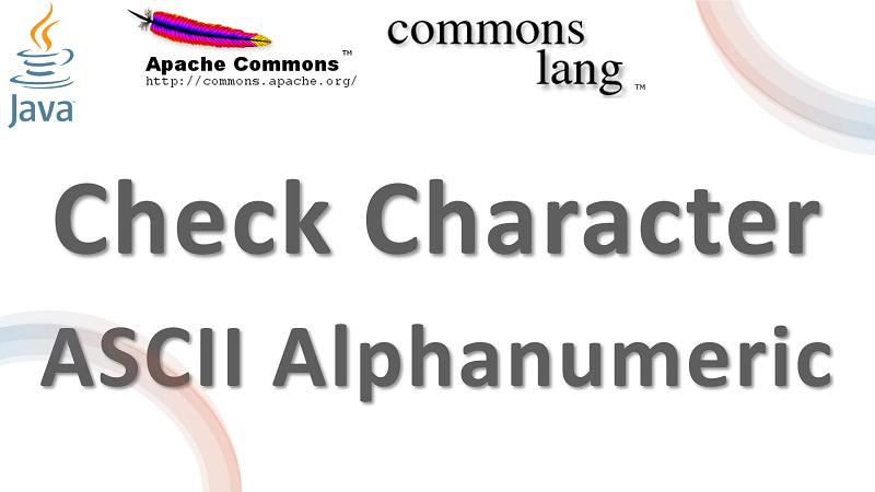 Java Check Character is ASCII Alphanumeric using Apache Commons Lang