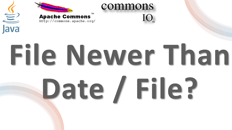 Java Check File Newer than a specified Date or File using Apache Commons IO