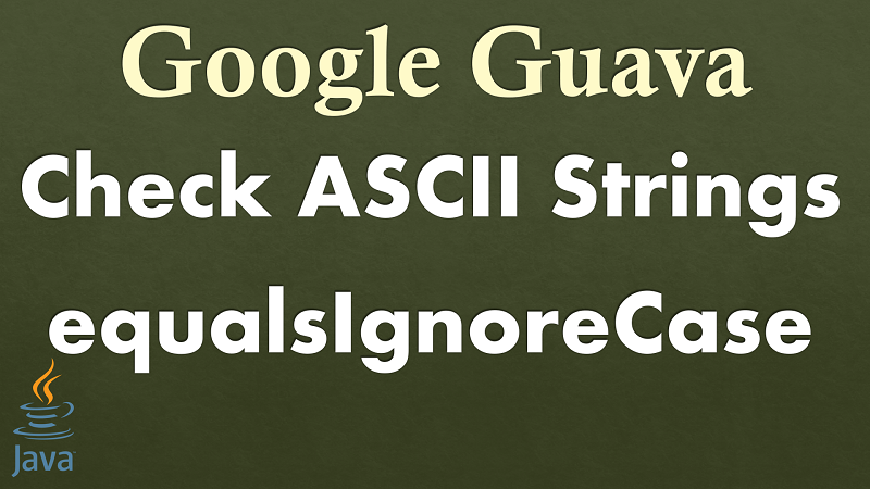 Java Check two ASCII Strings Equals Ignore Case using Google Guava