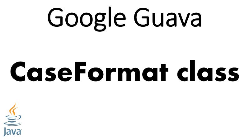 Java Convert between Case Format of String using Google Guava