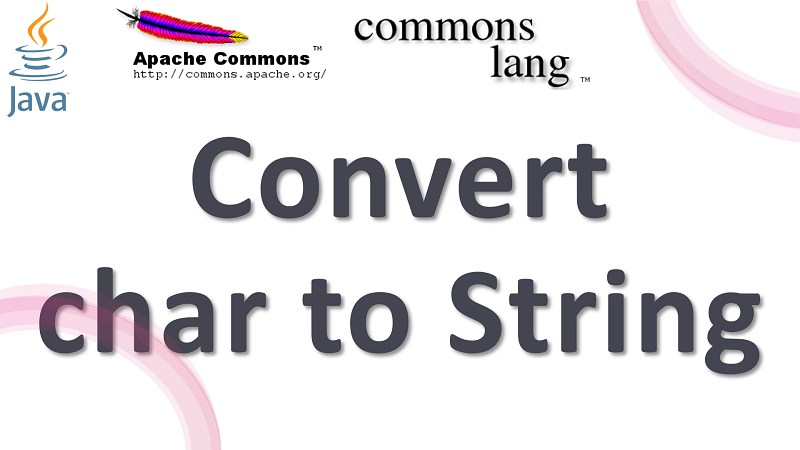 Java Convert char to String using Apache Commons Lang