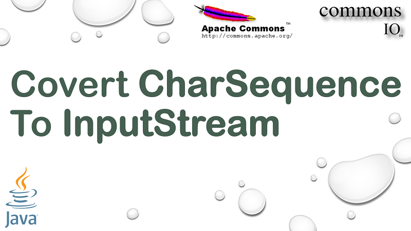 Convert CharSequence to InputStream in Java using Apache Commons IO