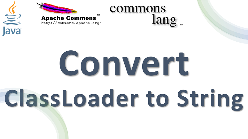 Java Convert Class Loader to String using Apache Commons Lang