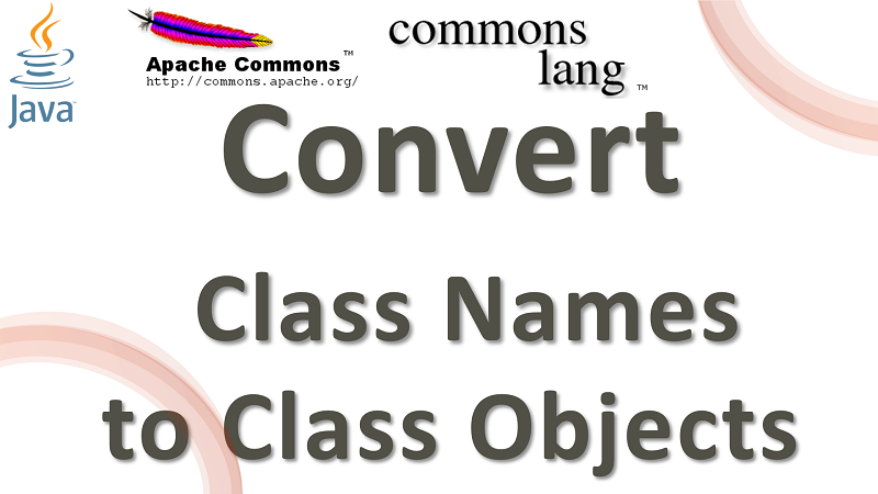 Java Convert Class Names to Class Objects using Apache Commons Lang