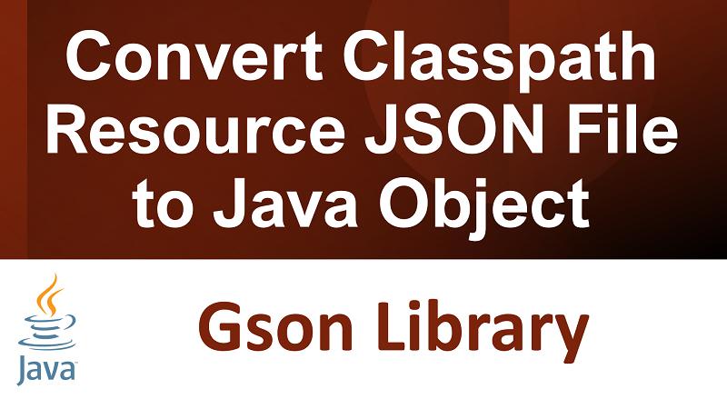 Java Convert classpath resource JSON File to Java Object using Gson