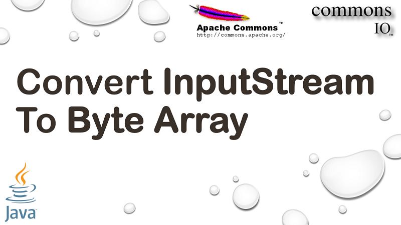 Convert InputStream to Byte Array in Java using Apache Commons IO