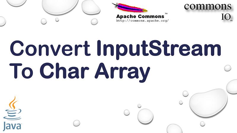 Convert InputStream to Char Array in Java using Apache Commons IO