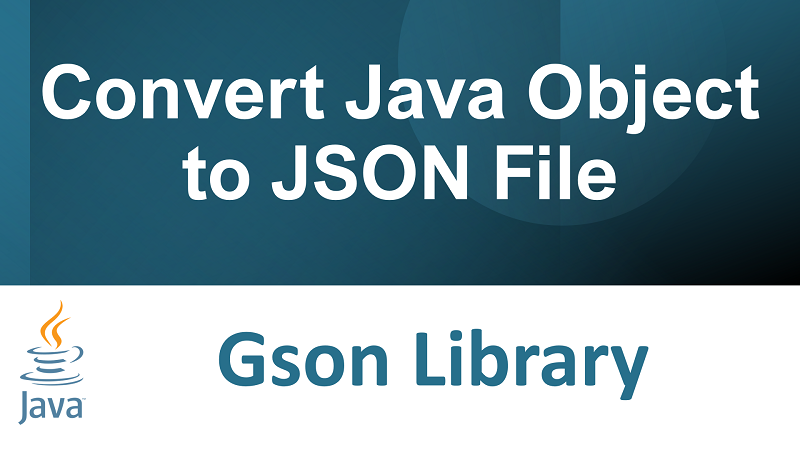 Convert Java Object to JSON File in Java using Gson