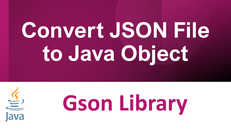 Convert JSON File to Java Object in Java using Gson