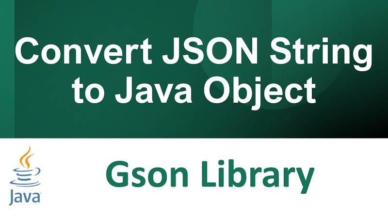 Convert JSON String to Java Object in Java using Gson