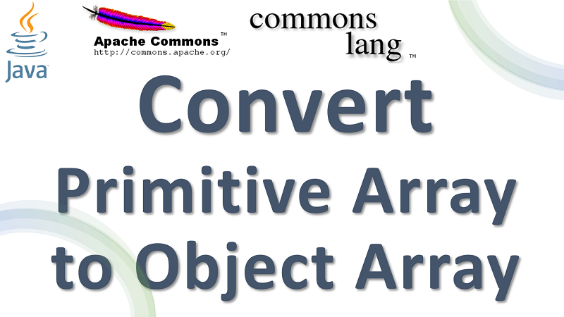Java Convert Primitive Array to Wrapper Class Array using Apache Commons Lang