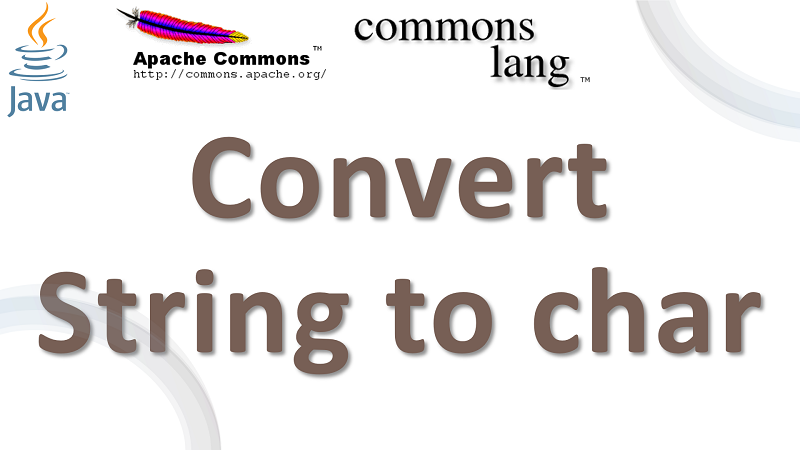 Java Convert String to char using Apache Commons Lang