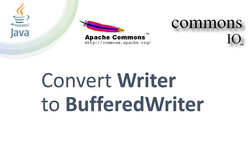 Convert Writer into BufferedWriter in Java using Apache Commons IO