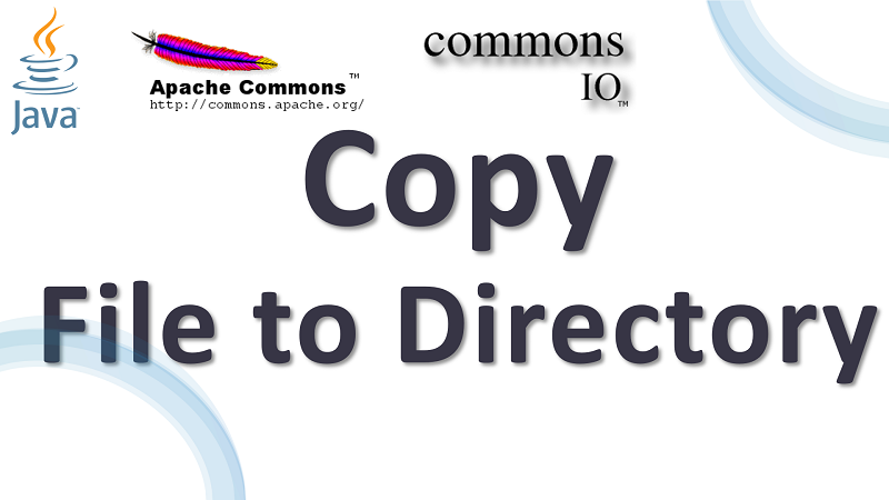 Copy a File to Directory in Java using Apache Commons IO
