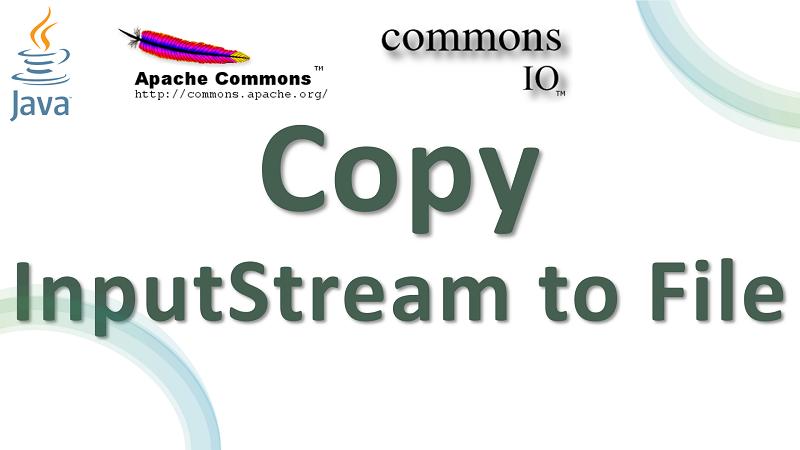 Copy InputStream to File in Java using Apache Commons IO
