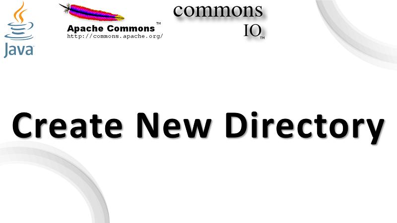 Create New Directory in Java using Apache Commons IO