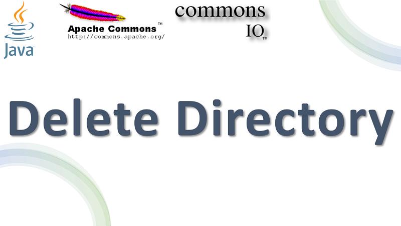 Delete Directory in Java using Apache Commons IO