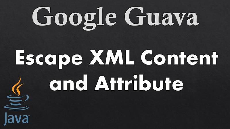 Escape XML Content and Attribute in Java using Google Guava