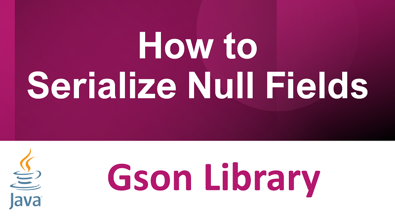 Java Gson enable Serialize null fields