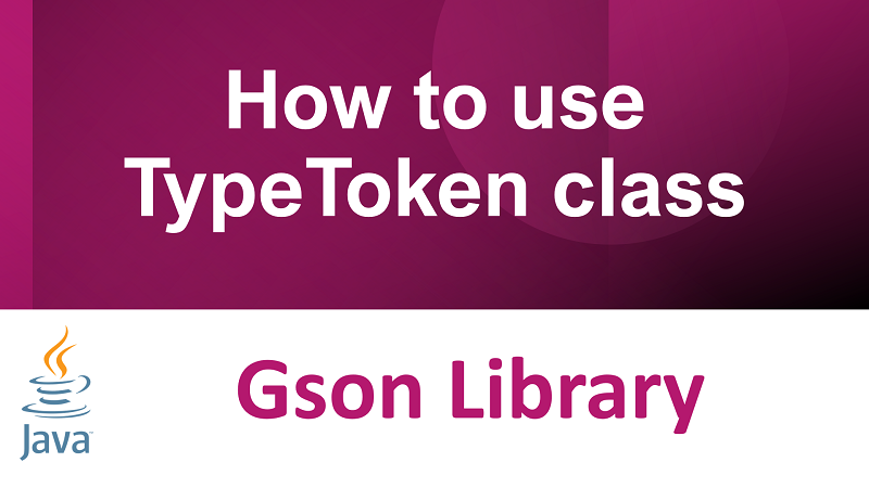 Java Gson How to use TypeToken class to define data type at runtime
