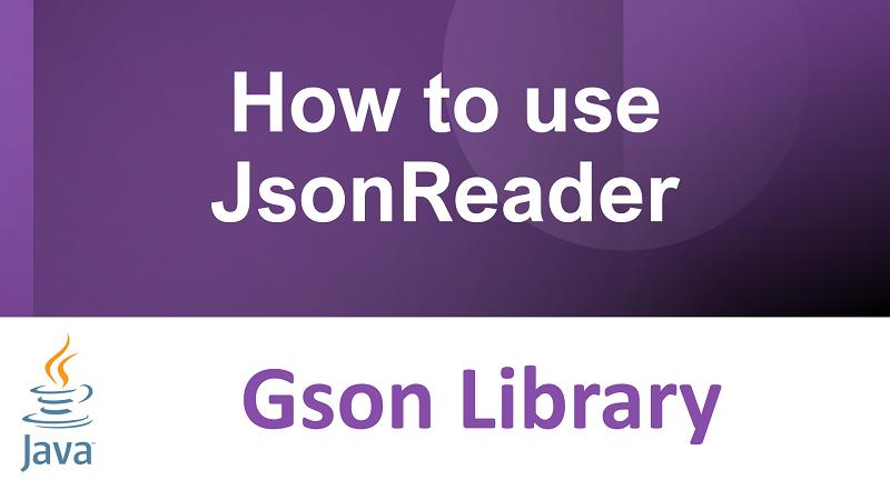 Java Gson Read JSON File using JsonReader