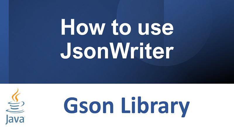 Java Gson Write JSON File using JsonWriter