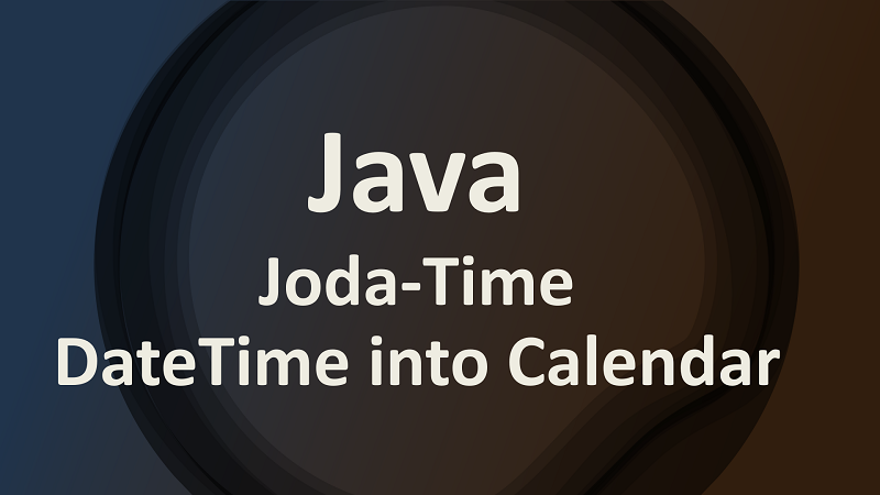 Convert Joda-Time DateTime into Calendar and Vice Versa in Java