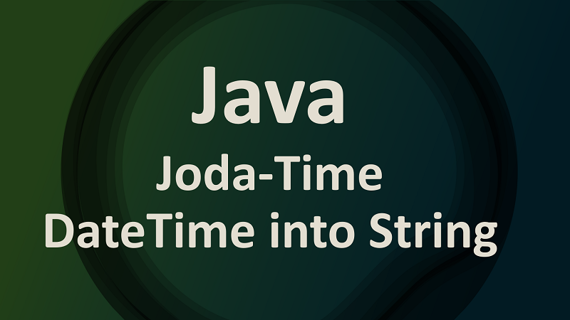 Convert Joda-Time DateTime into String and Vice Versa in Java