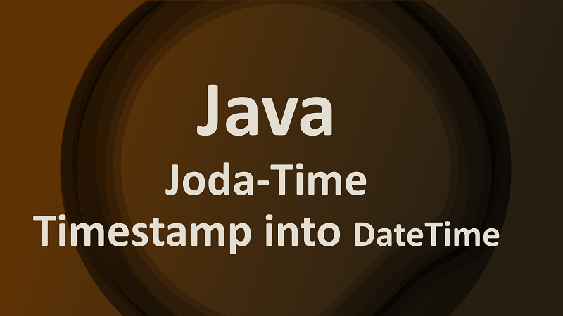 Convert SQL Timestamp  into Joda-Time DateTime and Vice Versa in Java