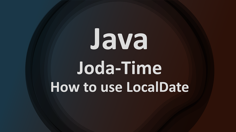 Joda Time LocalDate by Examples in Java