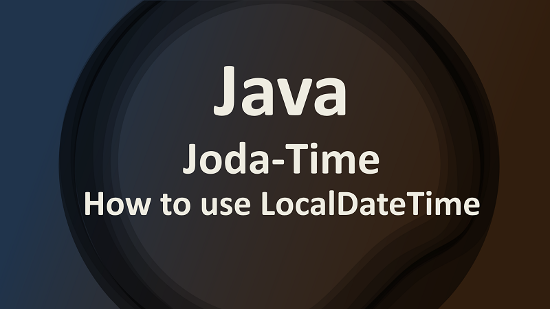 Joda Time LocalDateTime by Examples in Java