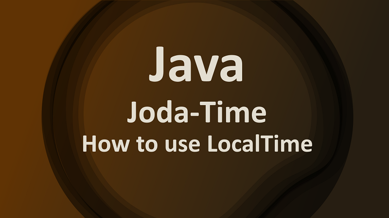 Joda Time LocalTime by Examples in Java