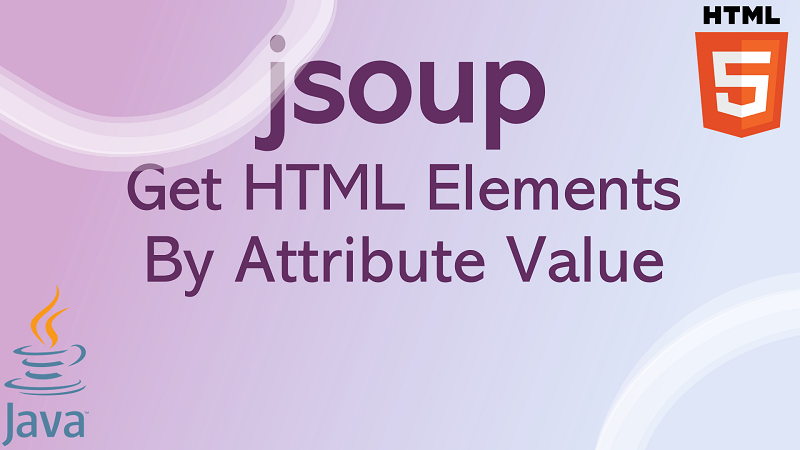 jsoup Get HTML Elements by Attribute Value in Java