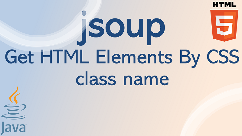 jsoup Get HTML elements by CSS class name in Java