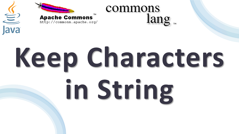 Java Keep Only Characters Present in a String using Apache Commons Lang