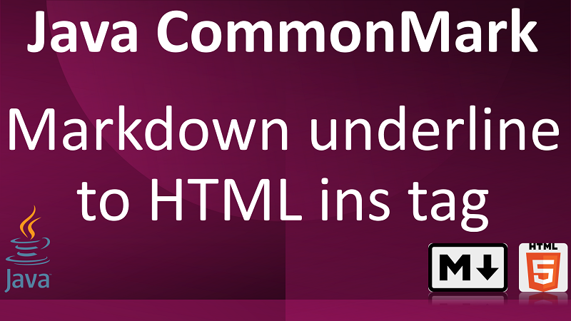 Parse Markdown to HTML with Underlining text in Java using CommonMark Ins Extension