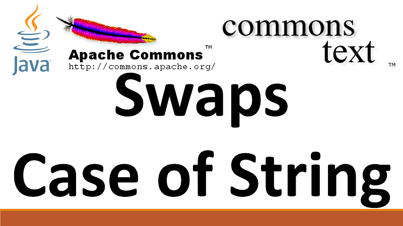 Swap Lowercase and Uppercase of a String in Java using Apache Commons Text